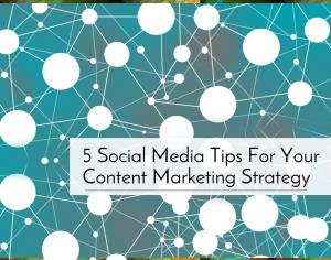 5 Social Media Tips For Your Content Marketing Strategy Picture Thumbnail