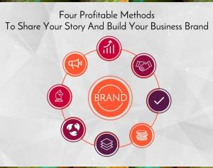 Four Profitable Methods To Share Your Story And Build Your Business Brand Picture Thumbnail