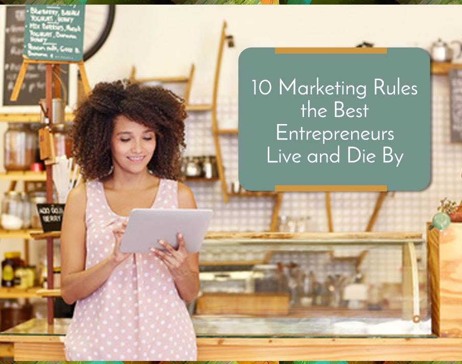10 Marketing Rules the Best Entrepreneurs Live and Die By Picture Thumbnail